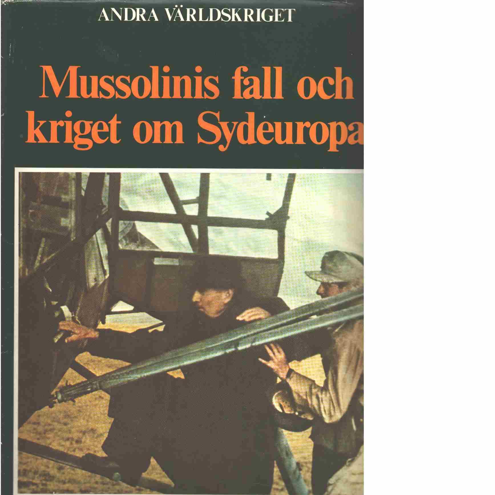 Mussolinis fall och kriget om Sydeuropa - Bauer, Eddy