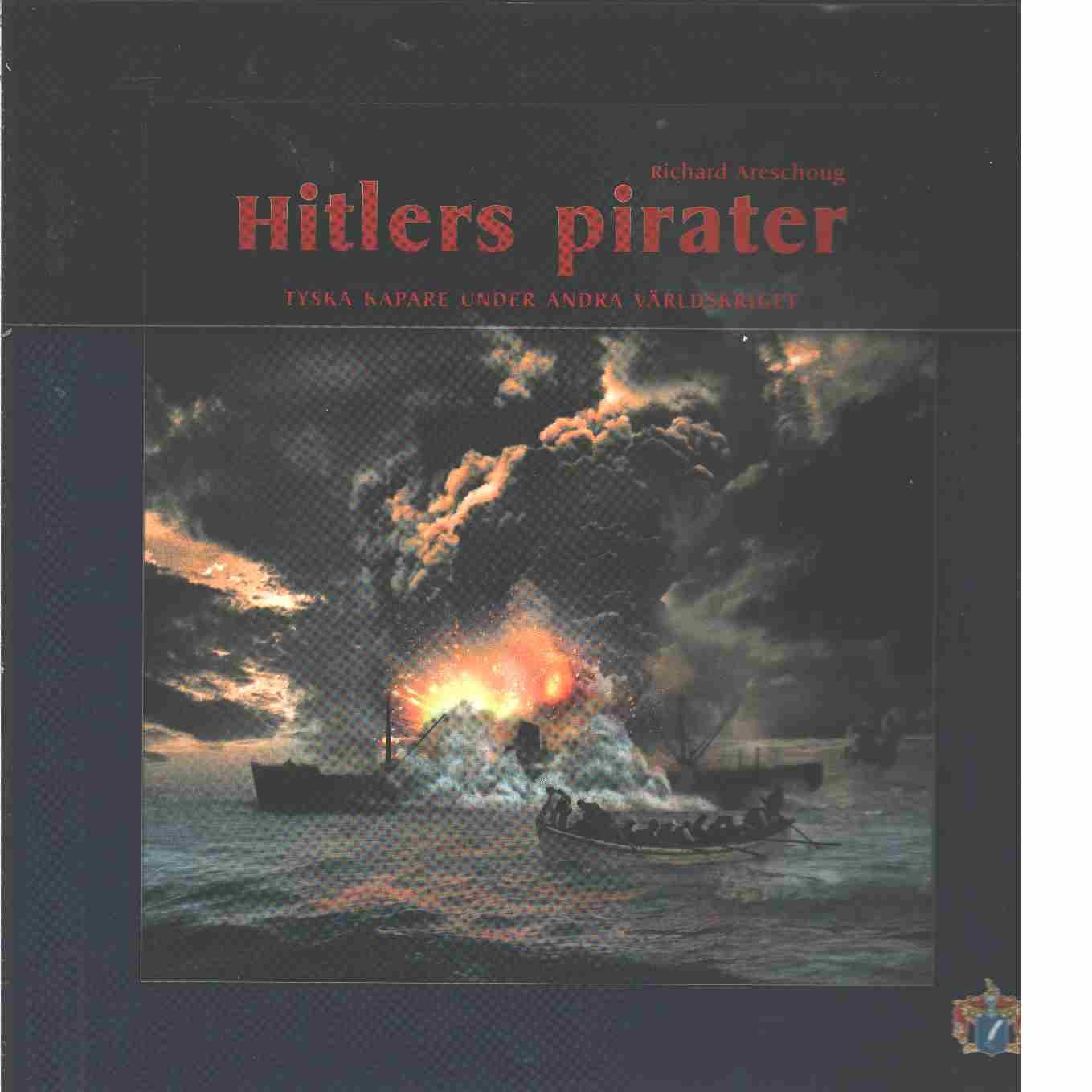 Hitlers pirater : tyska kapare under andra världskriget - Areschoug, Richard