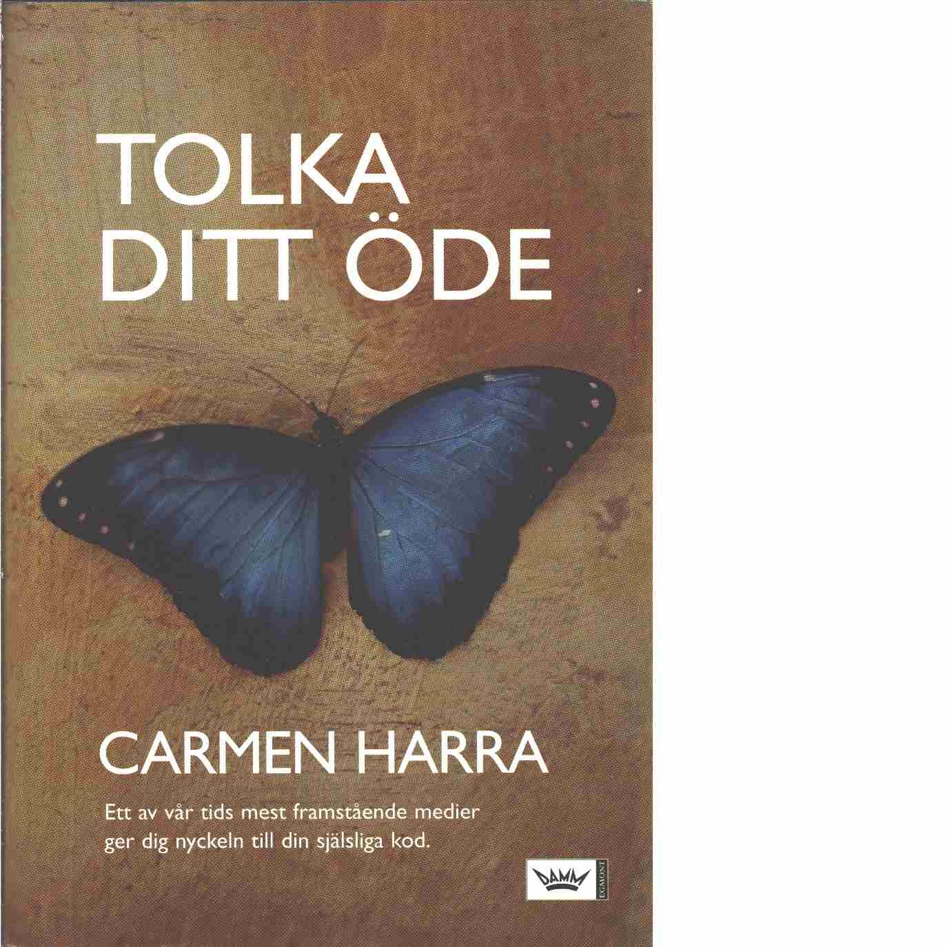 Tolka ditt öde : ett av vår tids mest framstående medier ger dig nyckeln till din själsliga kod  - Harra, Carmen