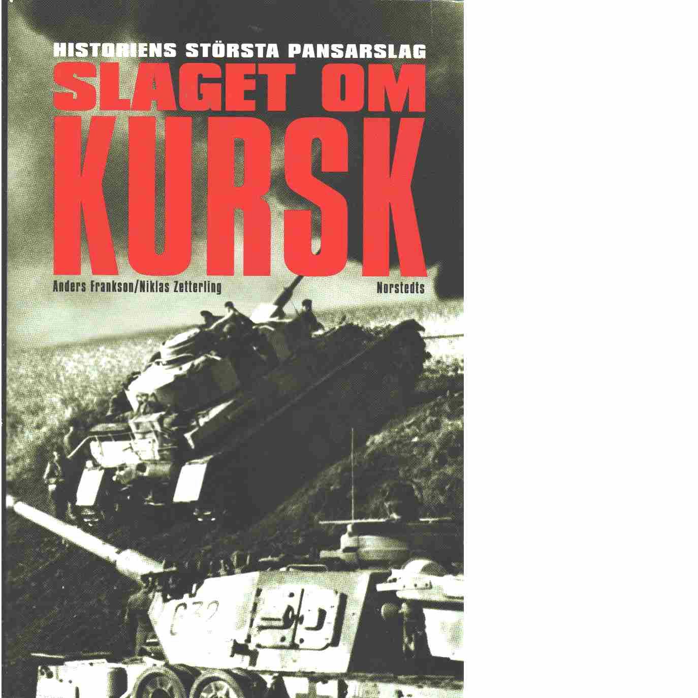 Slaget om Kursk : historiens största pansarslag  -  Frankson, Anders och Zetterling, Niklas
