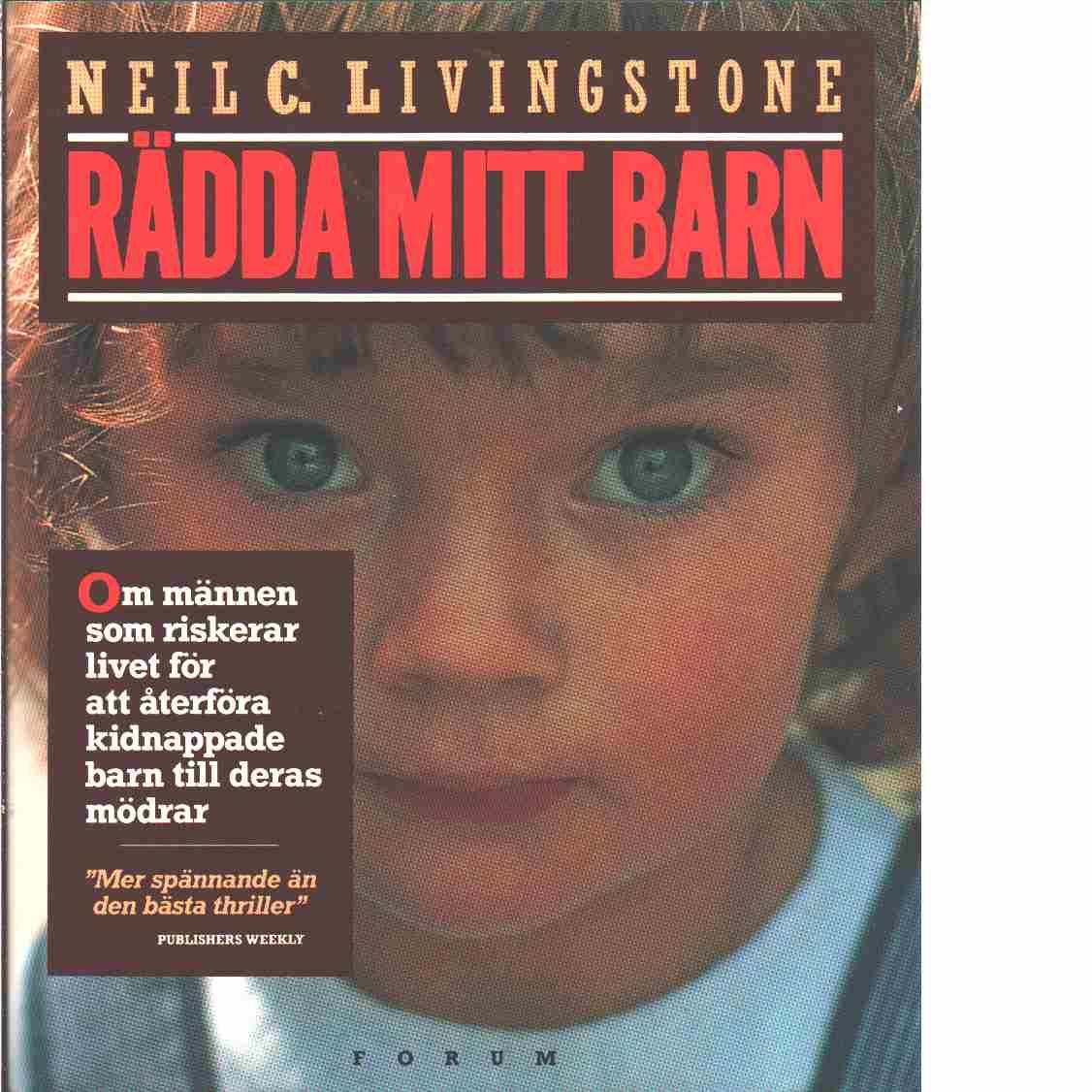 Rädda mitt barn : om männen som riskerar livet för att återföra kidnappade barn till deras mödrar - Livingstone, Neil C.