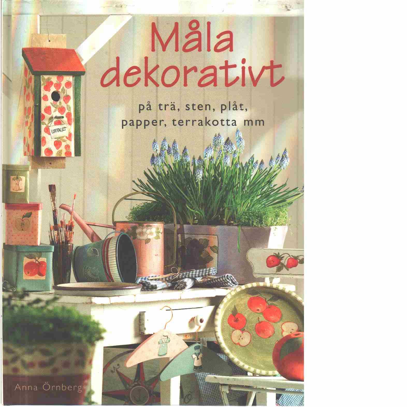 Måla dekorativt : [på trä, sten, plåt, papper, terrakotta mm - Örnberg, Anna