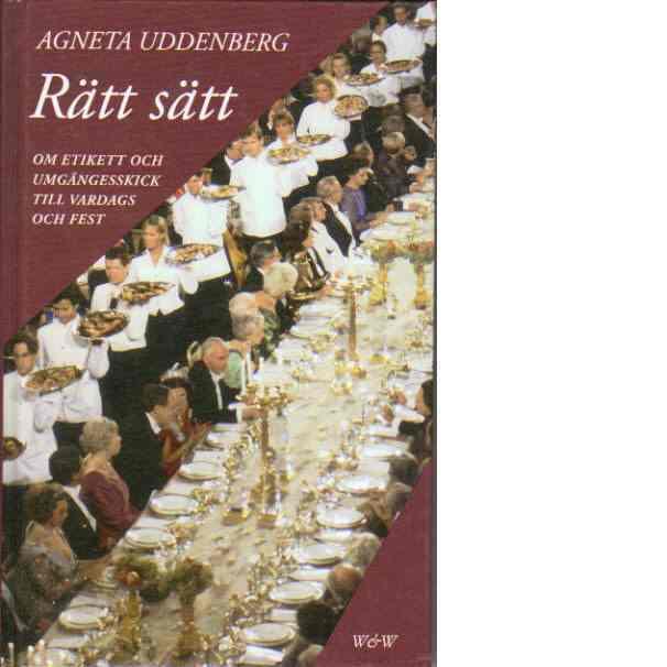 Rätt sätt : om etikett och umgängesskick till vardags och fest - Uddenberg, Agneta