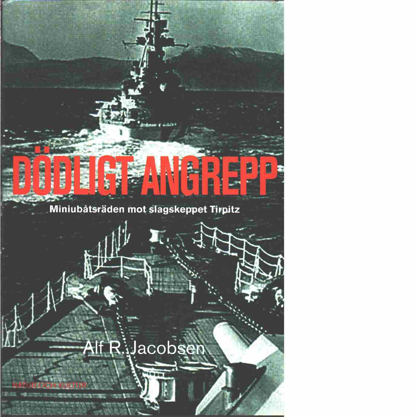 Dödligt angrepp : miniubåtsräden mot slagskeppet  - Jacobsen, Alf R.
