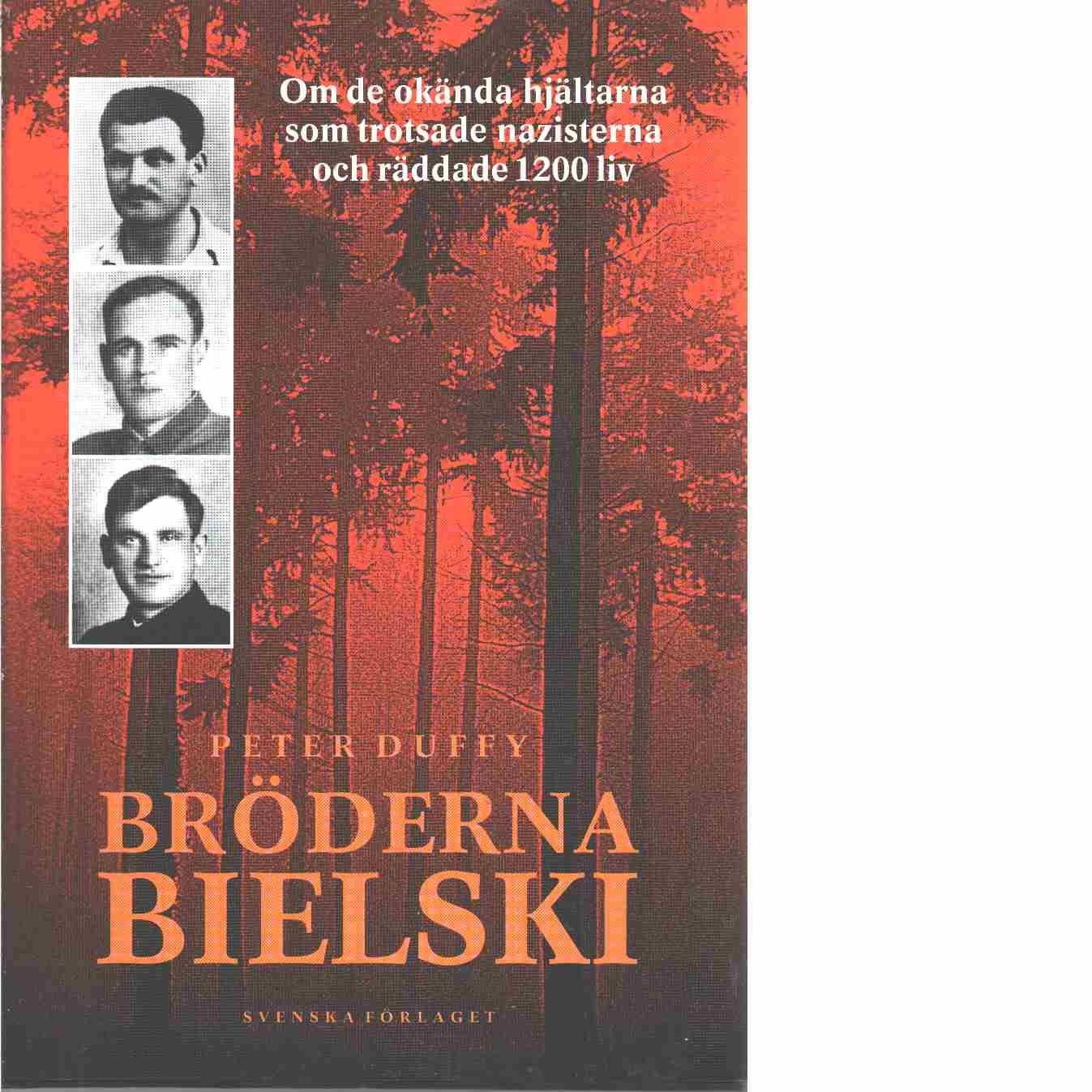 Bröderna Bielski : om de okända hjältarna som trotsade nazisterna och räddade 1200 liv  -  Duffy, Peter