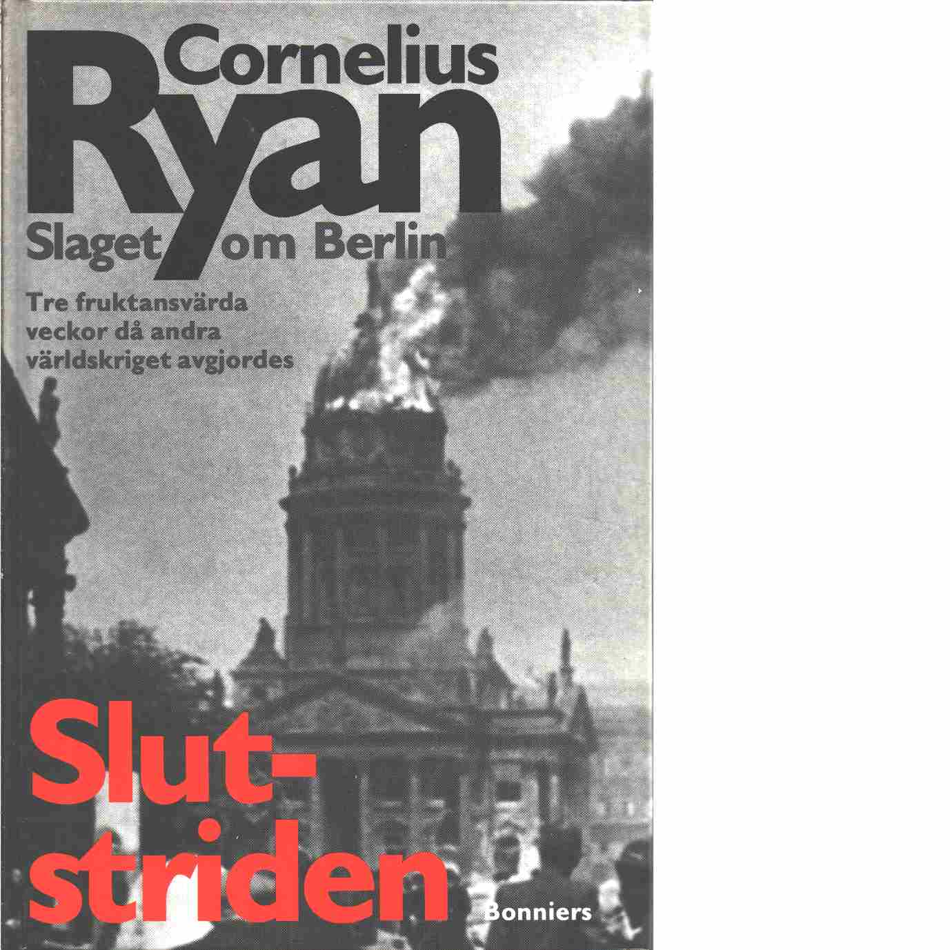 Slutstriden : slaget om Berlin, 16 april - 2 maj 1945 - Ryan, Cornelius