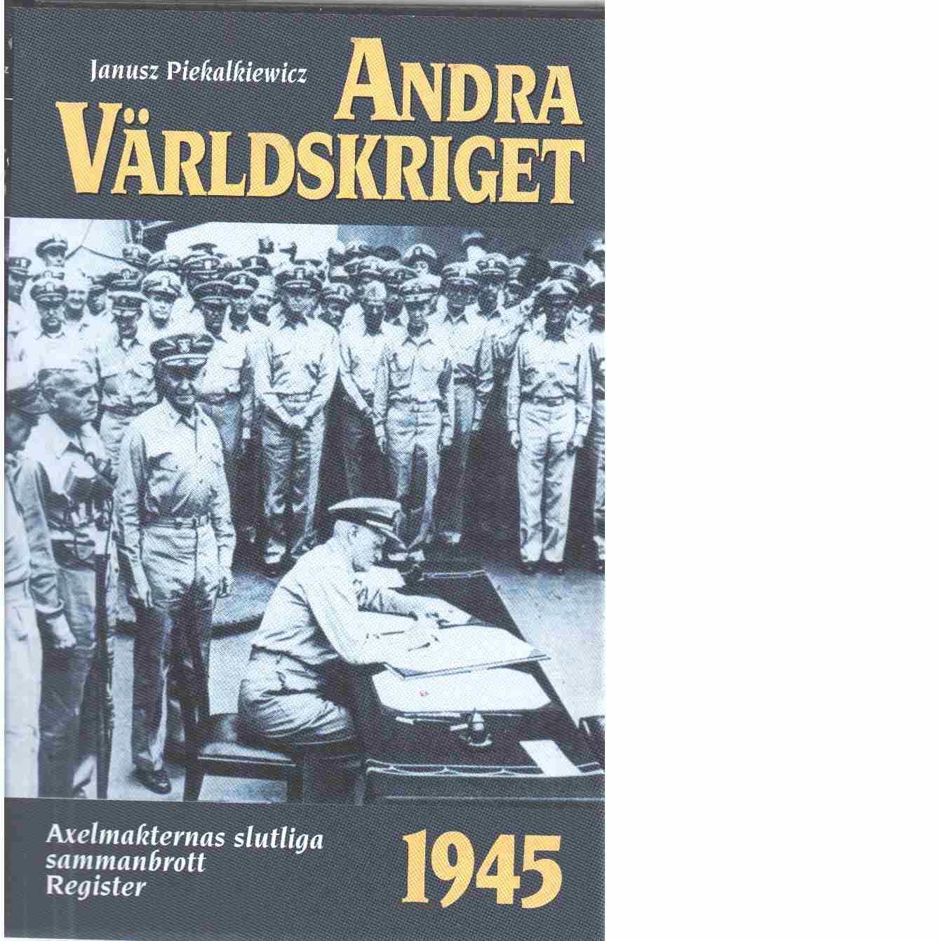 Andra världskriget. 10, 1945 års händelser - Piekalkiewicz, Janusz