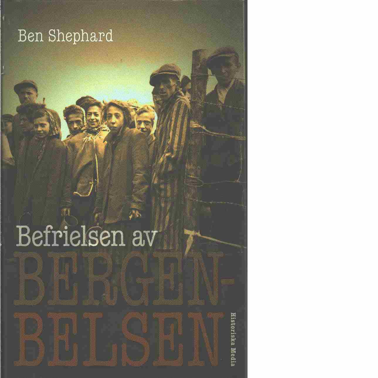 Befrielsen av Bergen-Belsen - Shephard, Ben