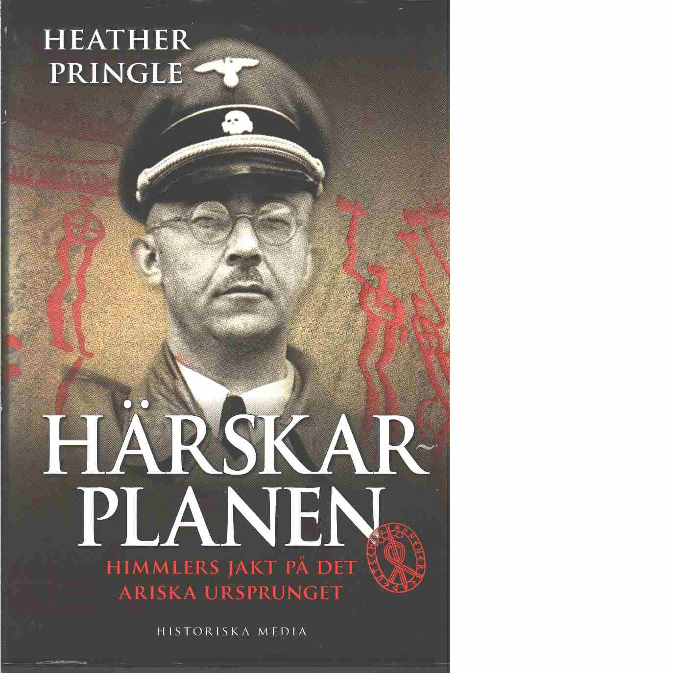 Härskarplanen : Himmlers jakt på det ariska ursprunget  - Pringle, Heather Anne