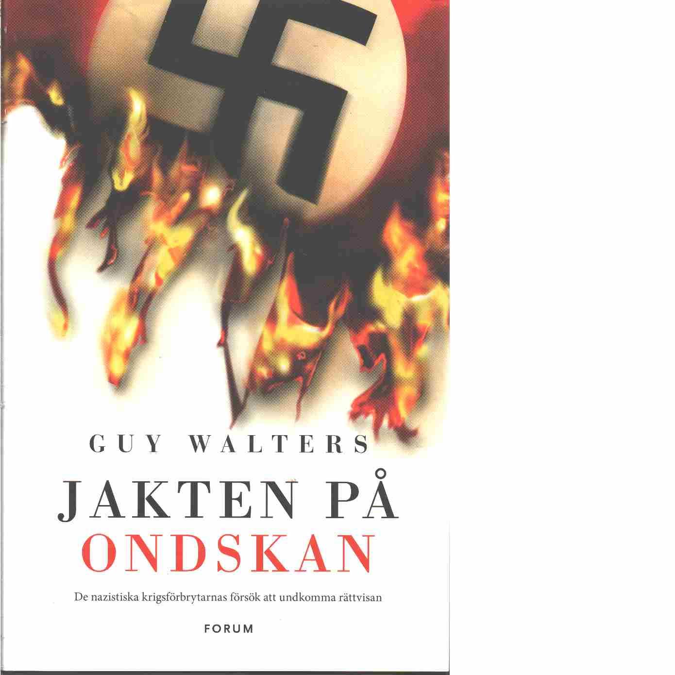 Jakten på ondskan : de nazistiska krigsförbrytarnas försök att undkomma rättvisan  - Walters, Guy