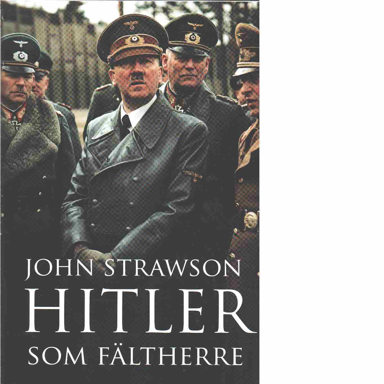 Hitler som fältherre  - Strawson, John
