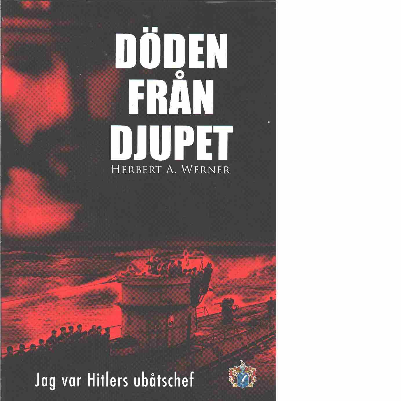 Döden från djupet : jag var Hitlers ubåtschef - Werner, Herbert A.
