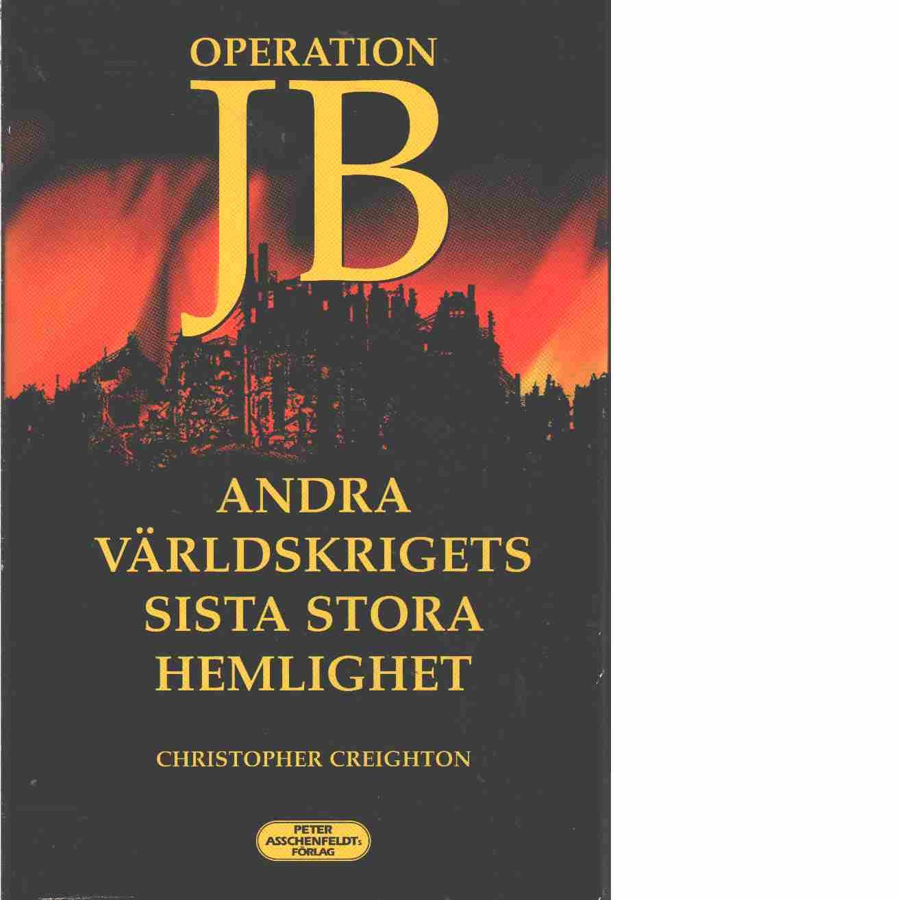 Operation JB- den sista stora hemligheten från andra världskriget  - Creighton, Christopher