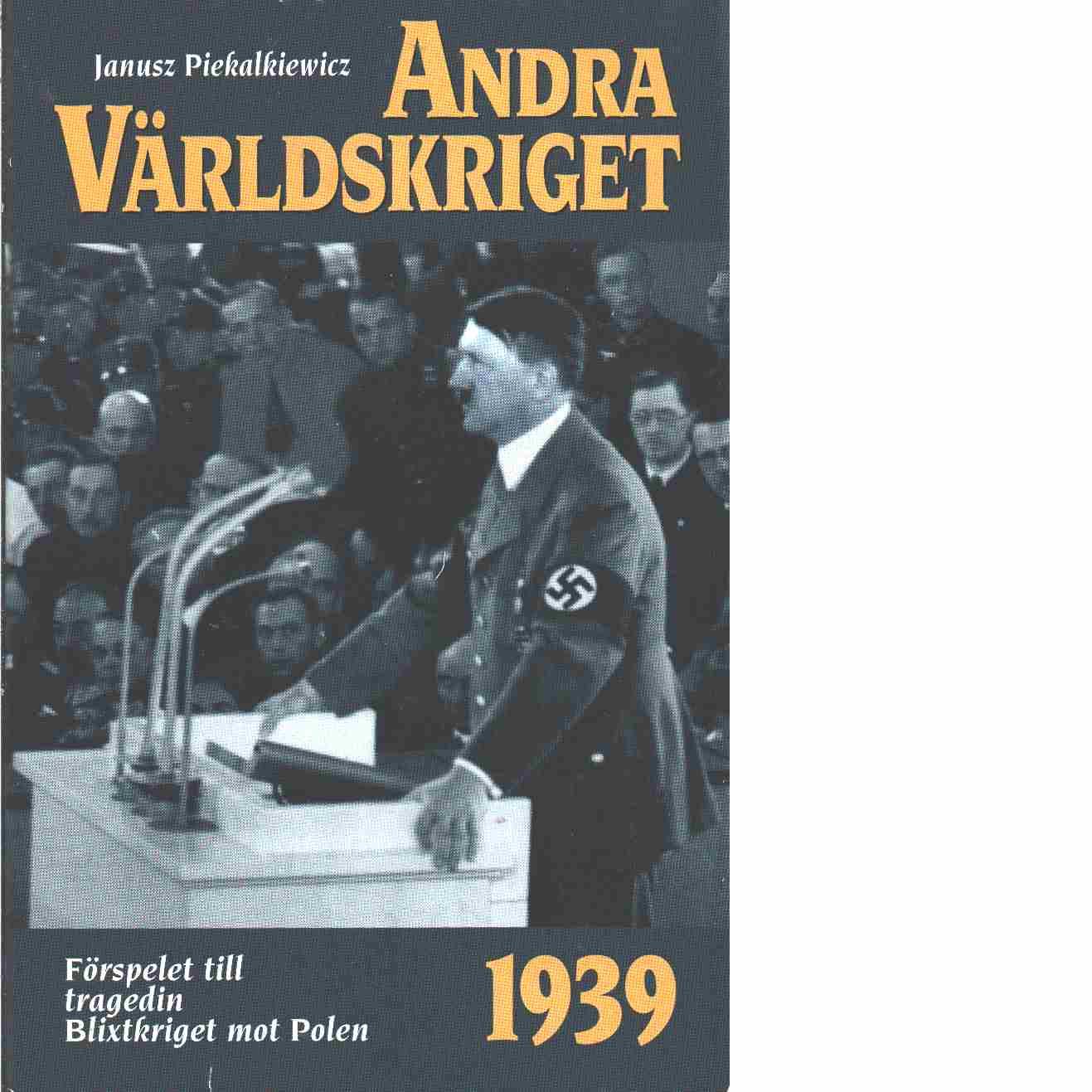 Andra världskriget. 1, Prolog och 1939 års händelser - Piekalkiewicz, Janusz