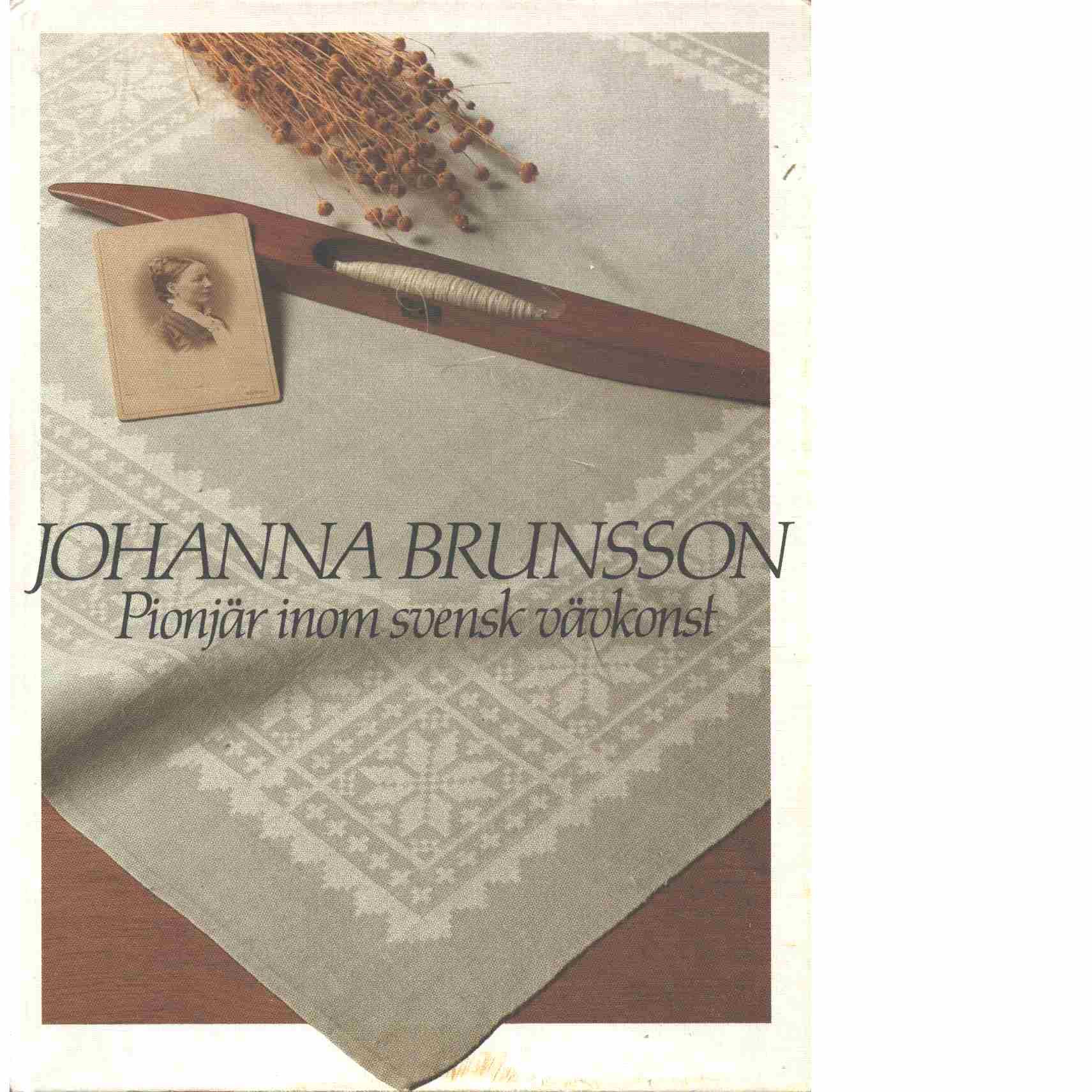 Johanna Brunsson : pionjär inom svensk vävkonst - Red. Rosell-Åström, Kristina