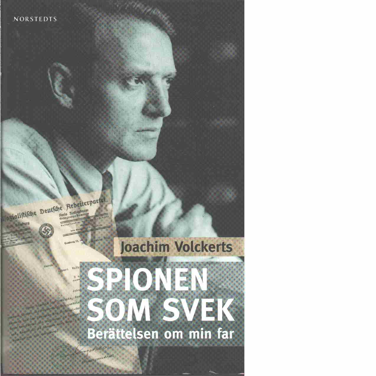 Spionen som svek : berättelsen om min far - Volckerts, Joachim