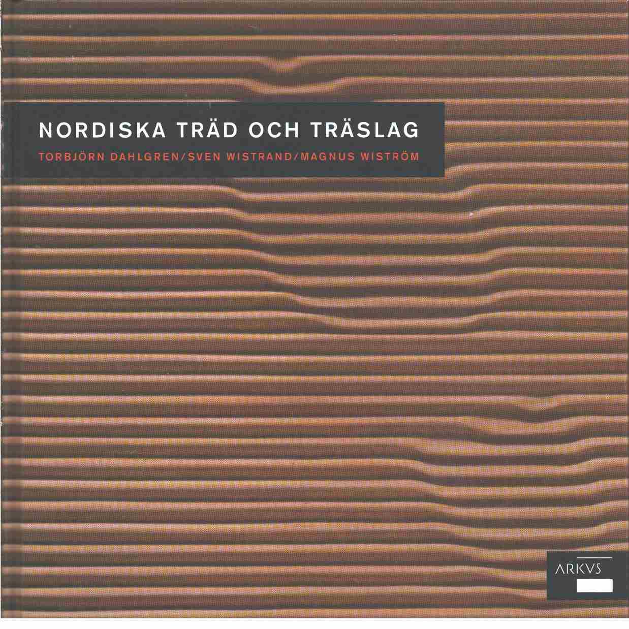 Nordiska träd och träslag - Dahlgren, Torbjörn och Wistrand, Sven samt Wiström, Magnus