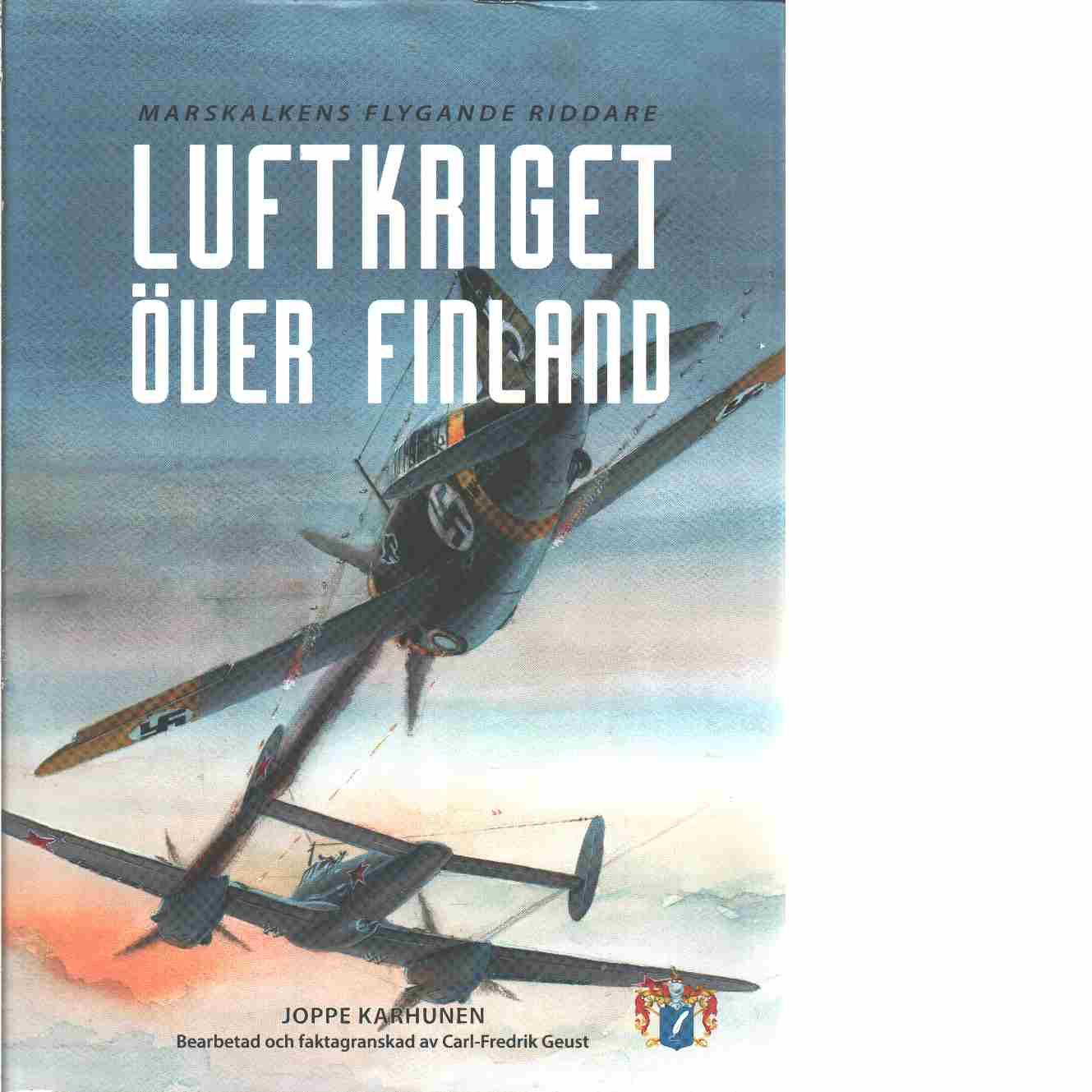Luftkriget över Finland : marskalkens flygande riddare - Karhunen, Joppe