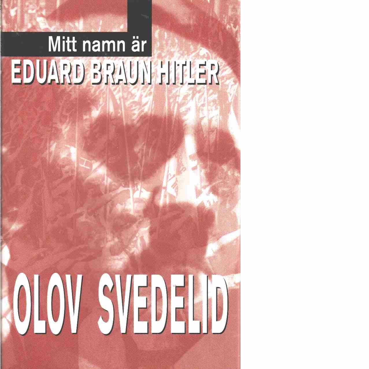 Mitt namn är Eduard Braun Hitler - Svedelid, Olov