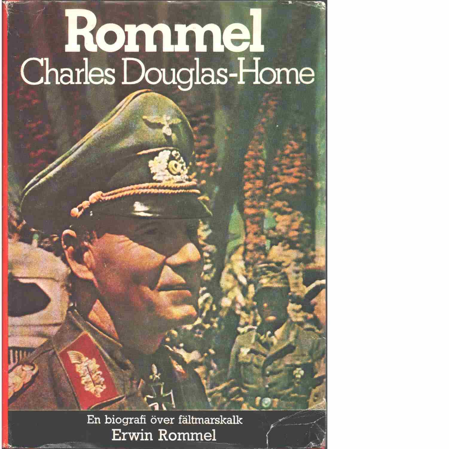Rommel : [en biografi över fältmarskalk Erwin Rommel] - Douglas-Home, Charles