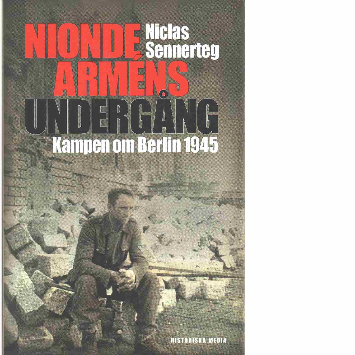Nionde arméns undergång : kampen om Berlin 1945 - Sennerteg, Niclas