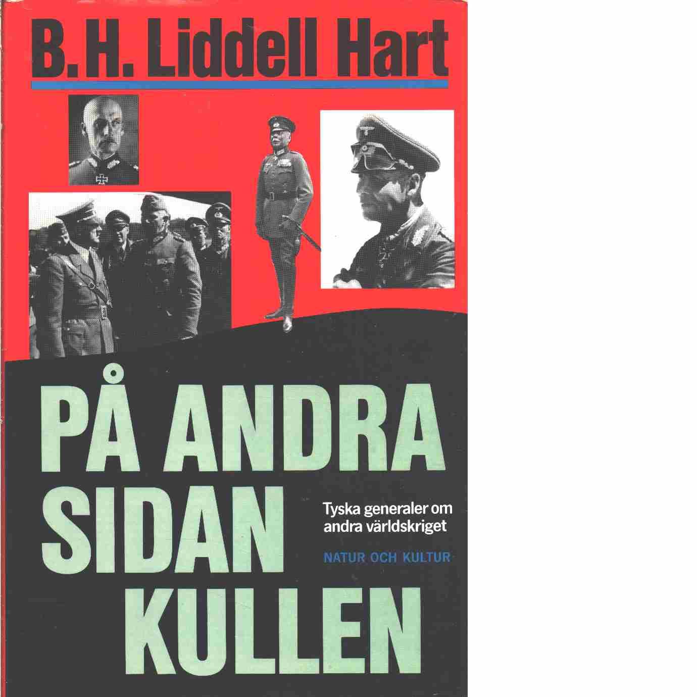 På andra sidan kullen : tyska generaler om andra världskriget  - Liddell Hart, Basil Henry