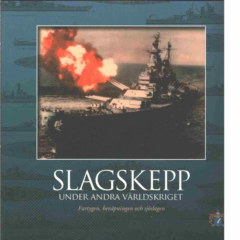 Slagskepp under andra världskriget : [fartygen, beväpningen och sjöslagen - Balakin, Sergej Anatolʹevič