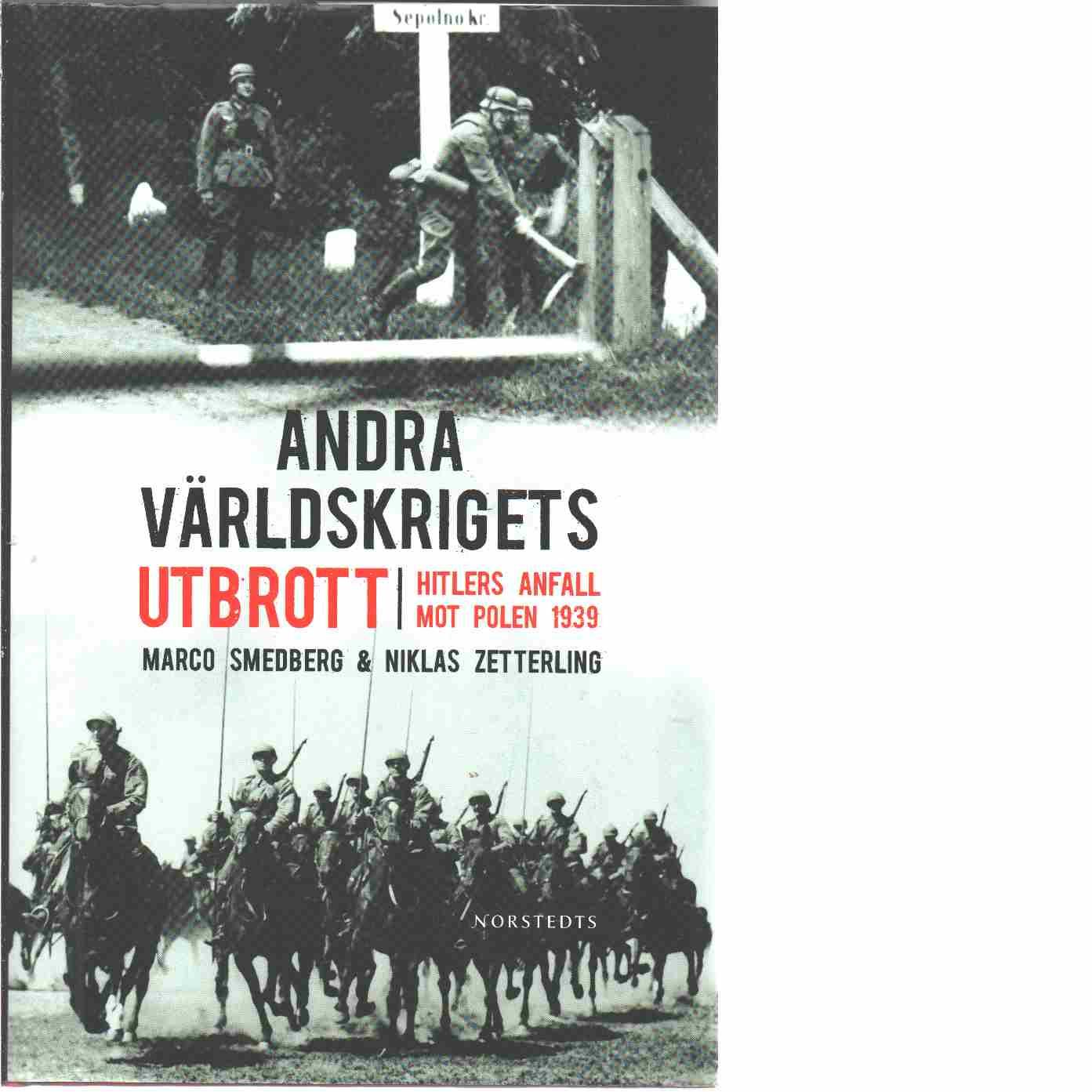 Andra världskrigets utbrott : Hitlers anfall mot Polen 1939 - Smedberg, Marco och Zetterling, Niklas