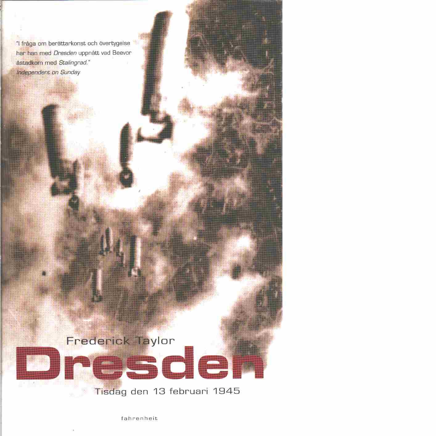 Dresden : tisdag den 13 februari 1945 - Taylor, Frederick