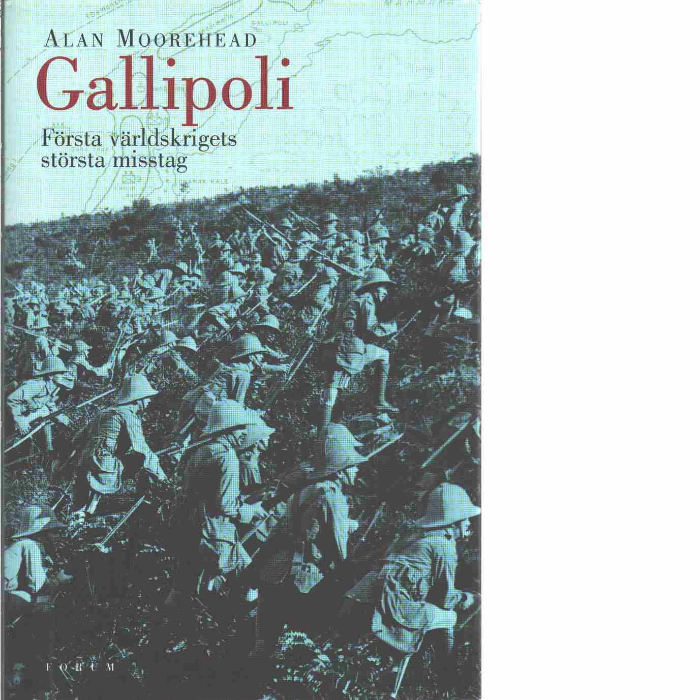 Gallipoli : [första världskrigets största misstag] - Moorehead, Alan