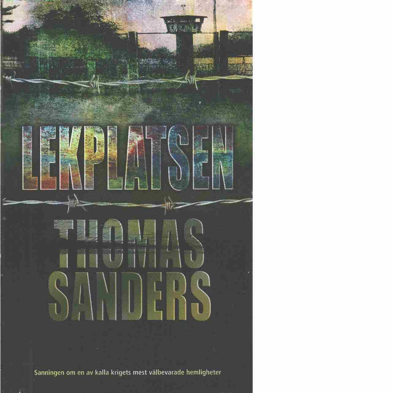 Lekplatsen : [sanningen om en av kalla krigets mest välbevarade hemligheter]  - Sanders, Thomas