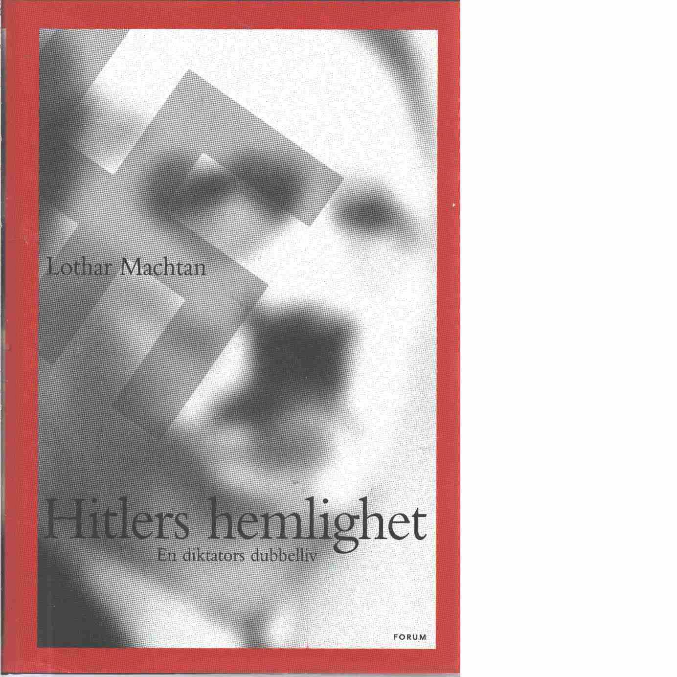 Hitlers hemlighet : en diktators dubbelliv - Machtan, Lothar