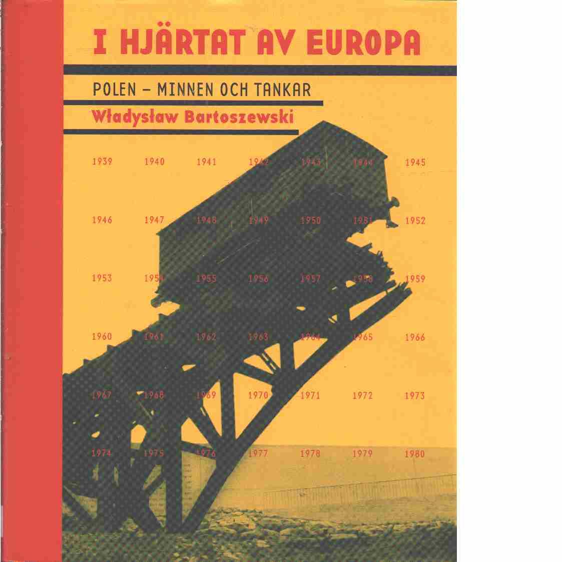 I hjärtat av Europa : [Polen - minnen och tankar] - Bartoszewski, W³adys³aw