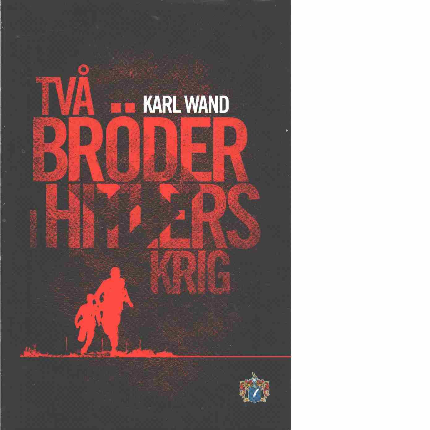 Två bröder i Hitlers krig - Wand, Karl