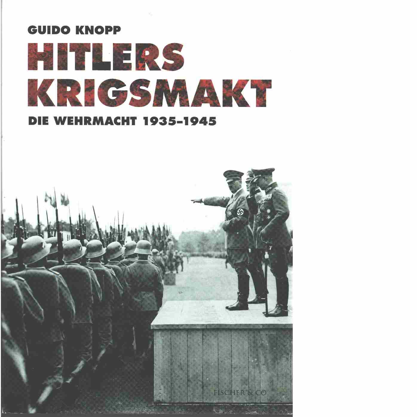 Hitlers krigsmakt : die Wehrmacht 1935-1945 - Knopp, Guido och Berkel, Alexander