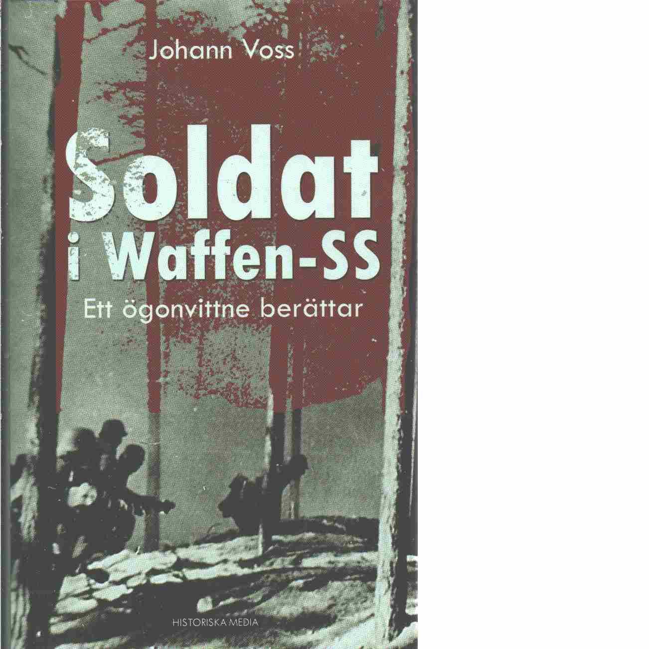 Soldat i Waffen-SS : ett ögonvittne berättar - Voss, Johann
