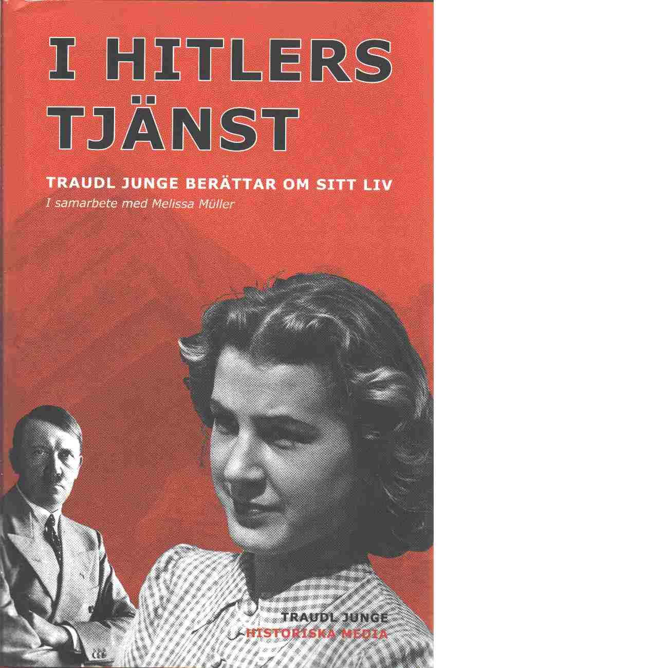 I Hitlers tjänst : Traudl Junge berättar om sitt liv - Junge, Traudl