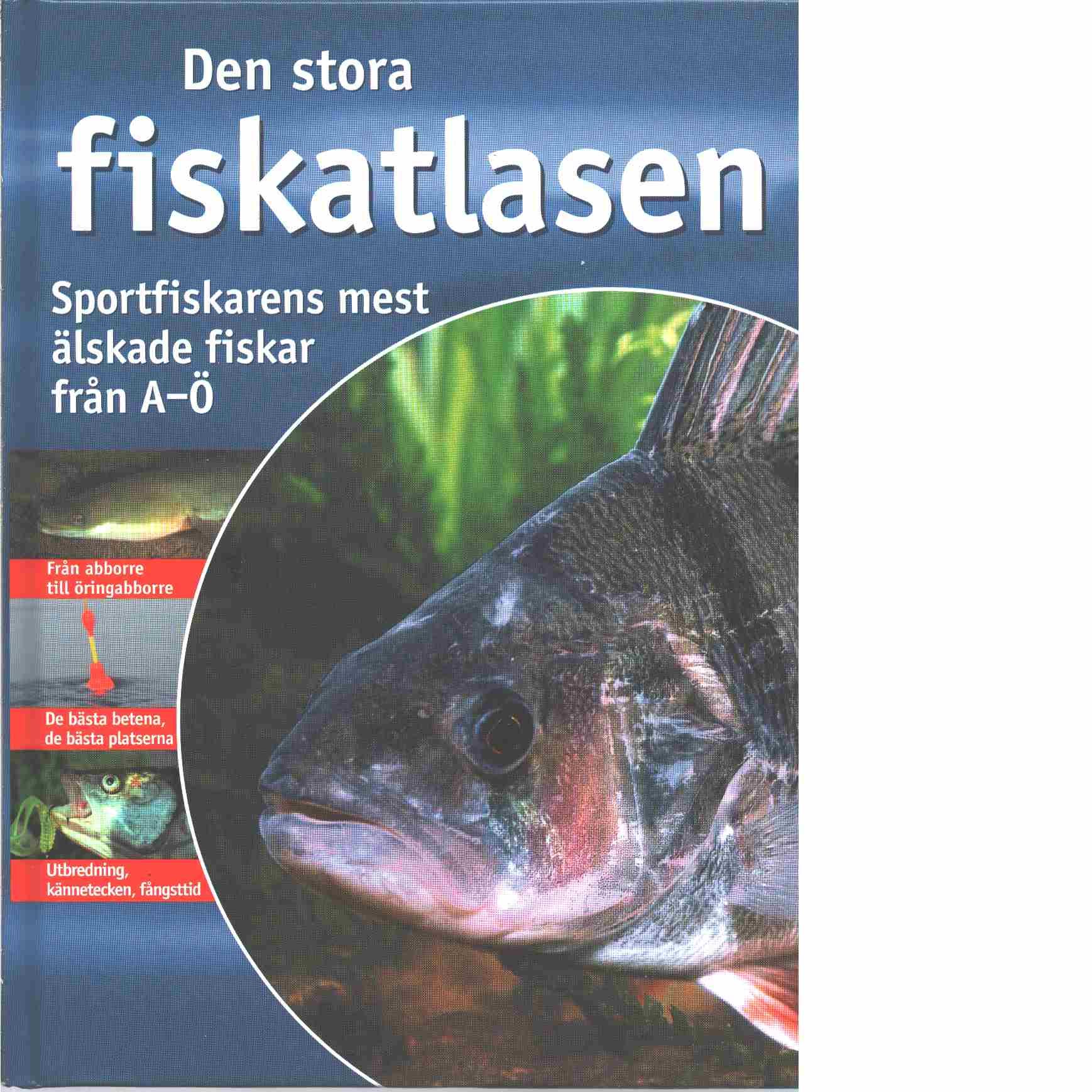 Den stora fiskatlasen- Sportfiskarens mest älskade fiskar från A-Ö -  Andreas, Janitzki