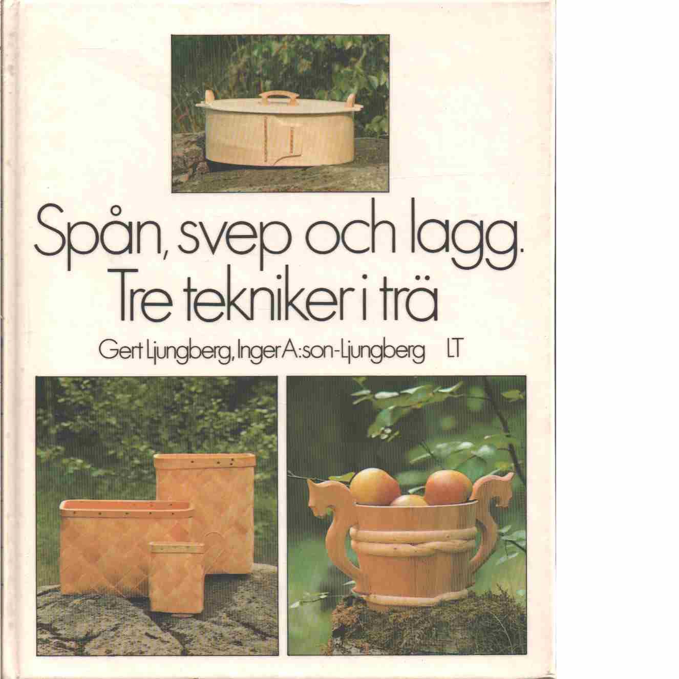 Spån, svep och lagg : tre tekniker i trä - Ljungberg, Gert och A:son-Ljungberg, Inger
