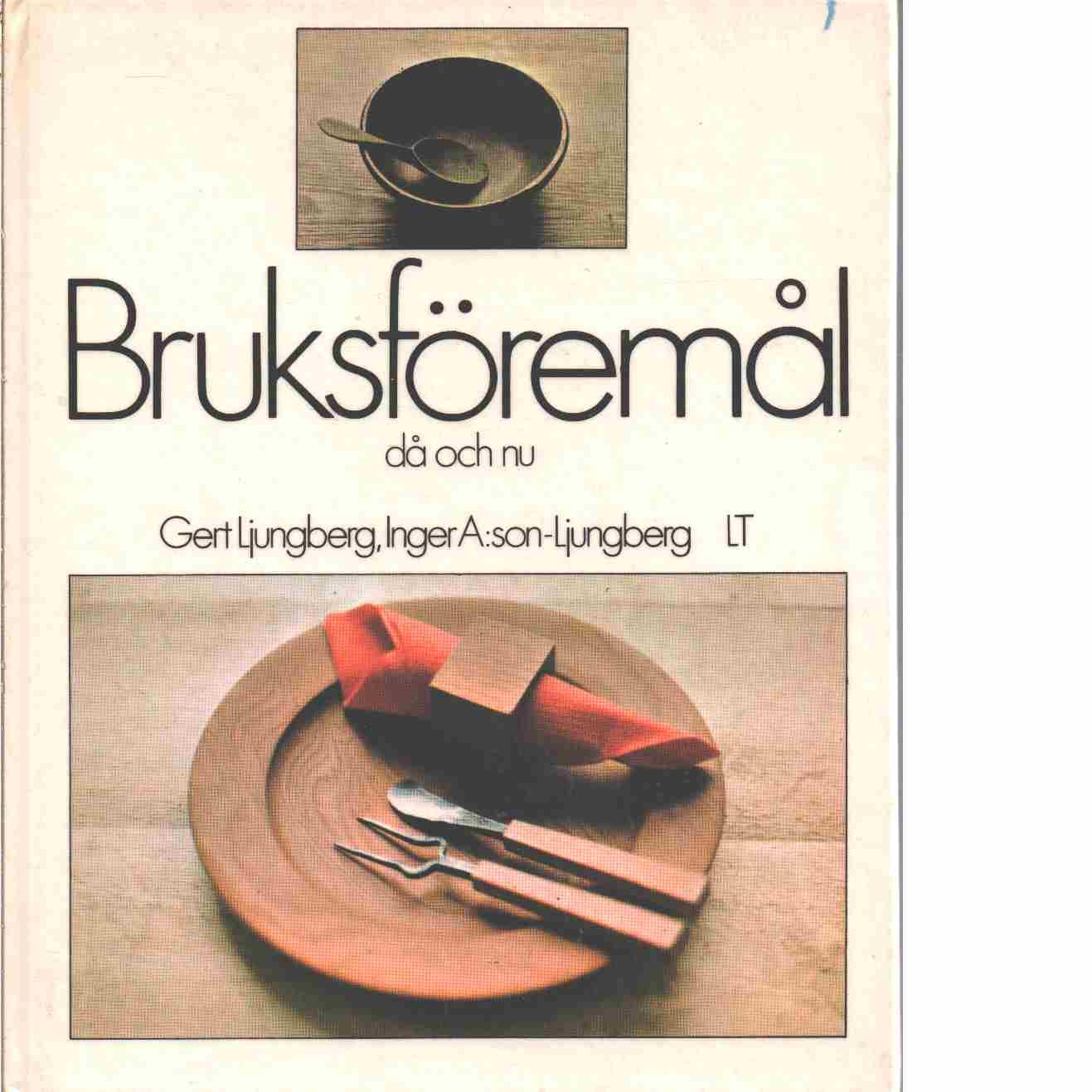 Bruksföremål då och nu - Ljungberg, Gert och A:son-Ljungberg, Inger