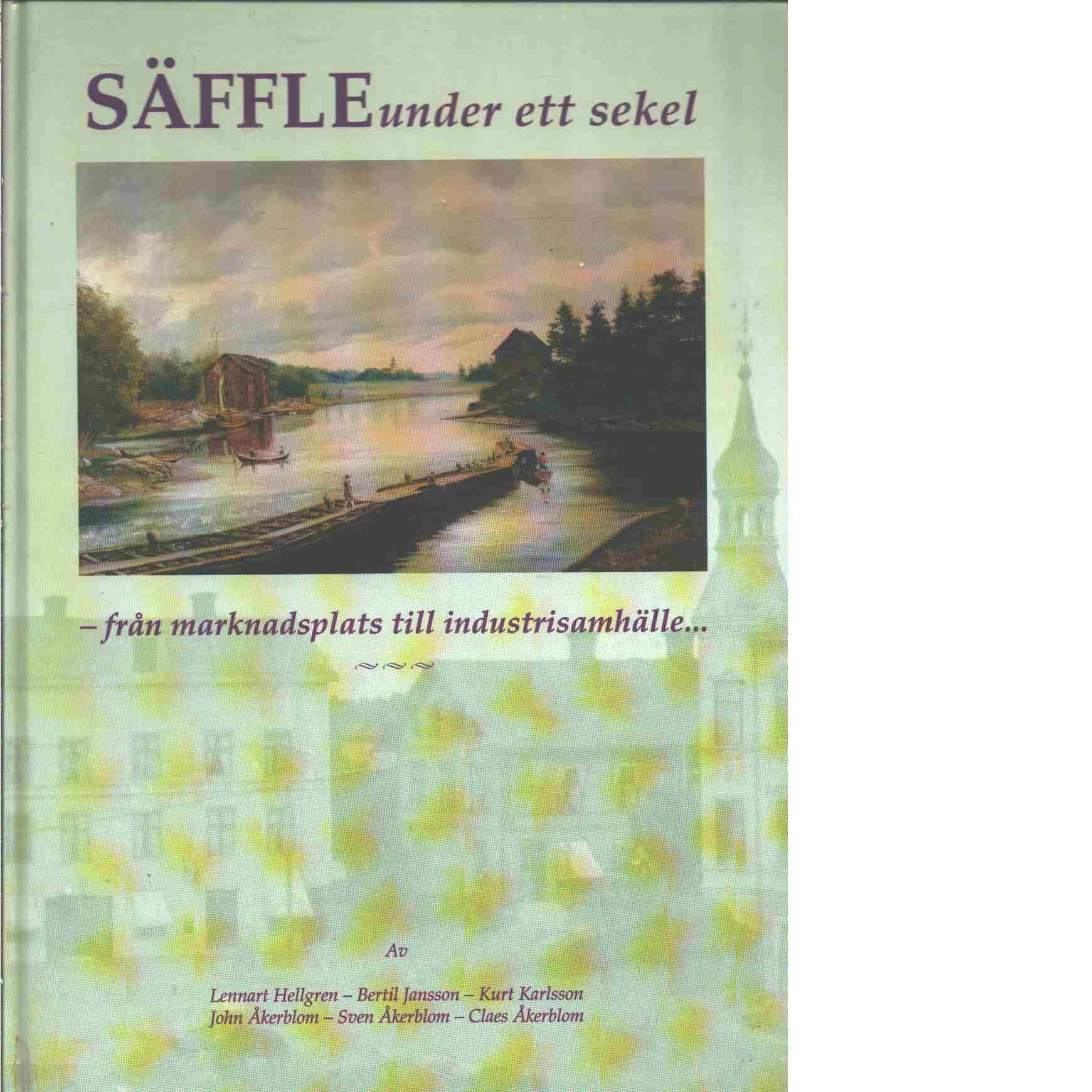 Säffle under ett sekel : från marknadsplats till industrisamhälle - Red. Hellgren, Lennart