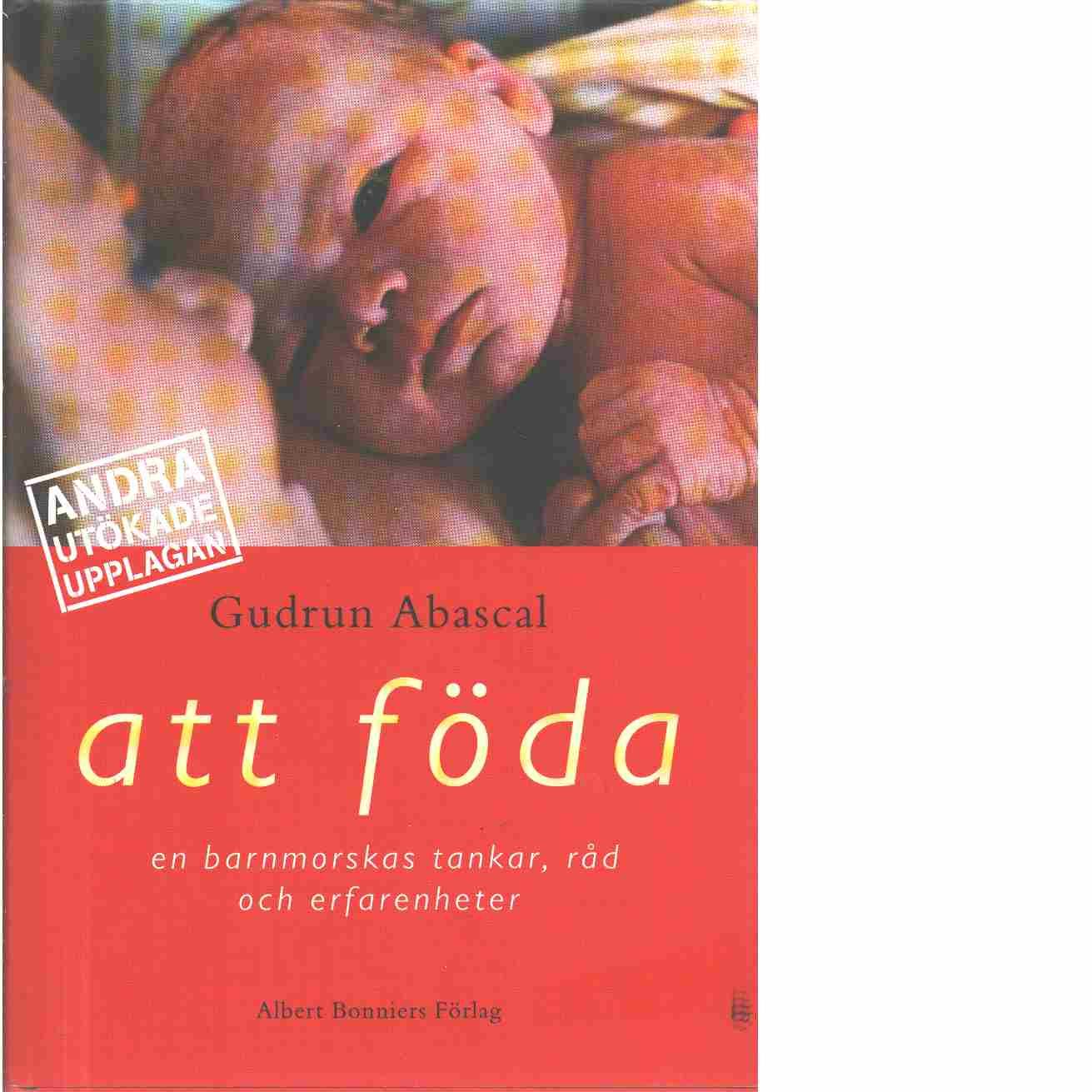 Att föda : en barnmorskas tankar, råd och erfarenheter  - Abascal, Gudrun