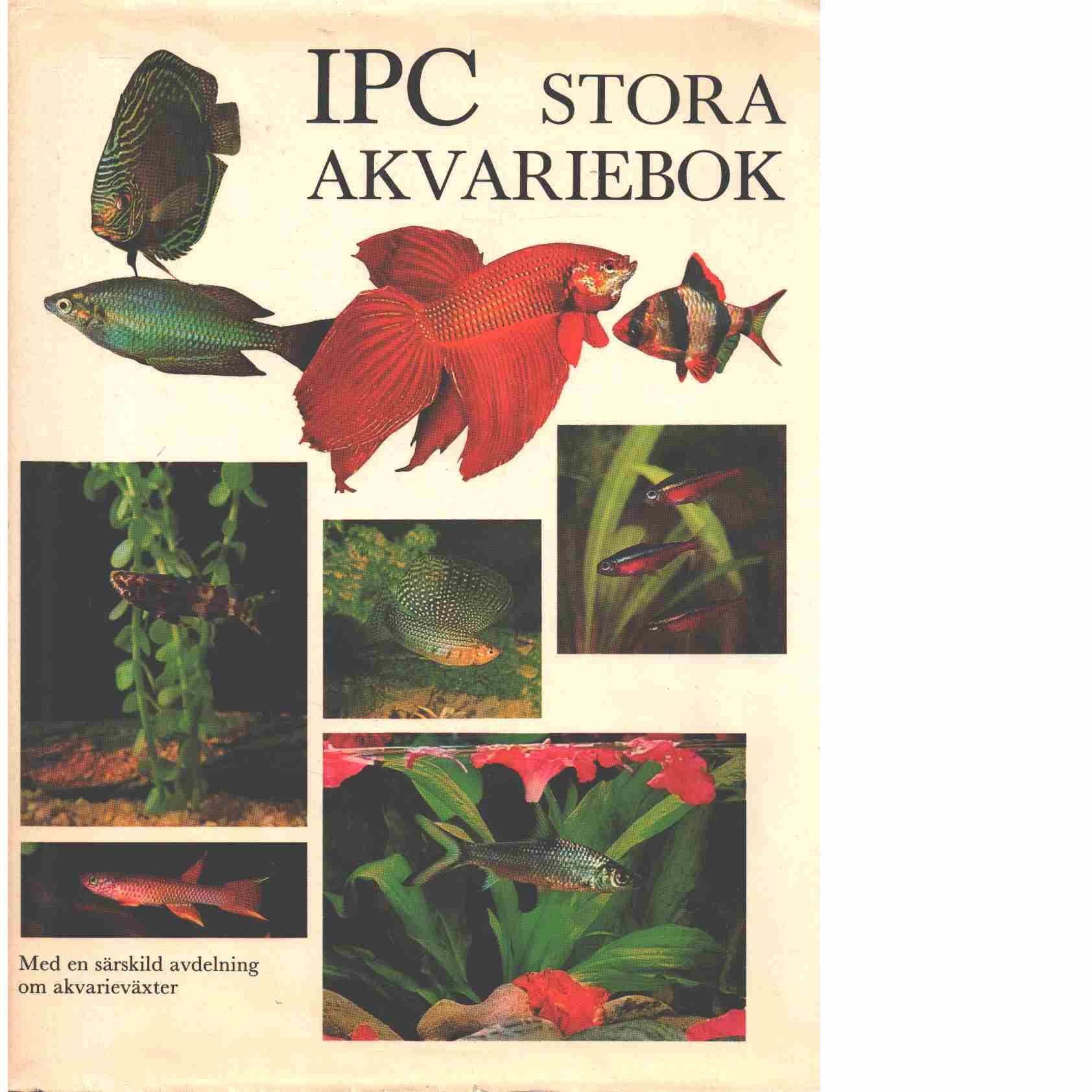IPC stora akvariebok : en fullständig handledning för akvaristen : [med en särskild avdelning om akvarieväxter]  - Red.