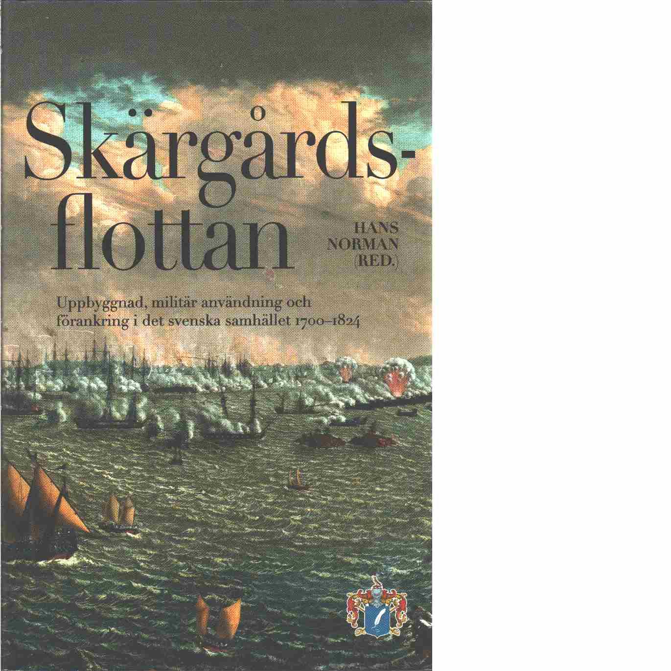 Skärgårdsflottan : uppbyggnad, militär användning och förankring i det svenska samhället 1700-1824  - Norman, Hans