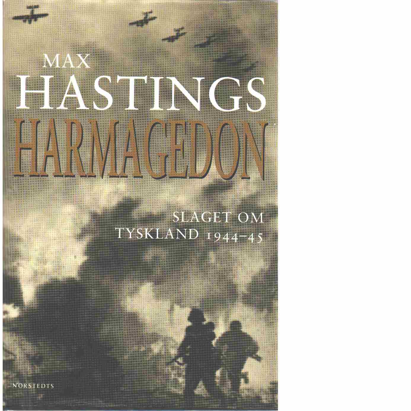Harmagedon : slaget om Tyskland 1944-45 - Hastings, Max