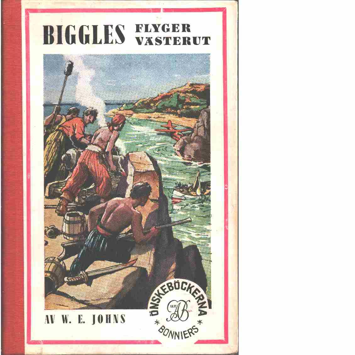 Biggles flyger västerut - Johns, William Earl