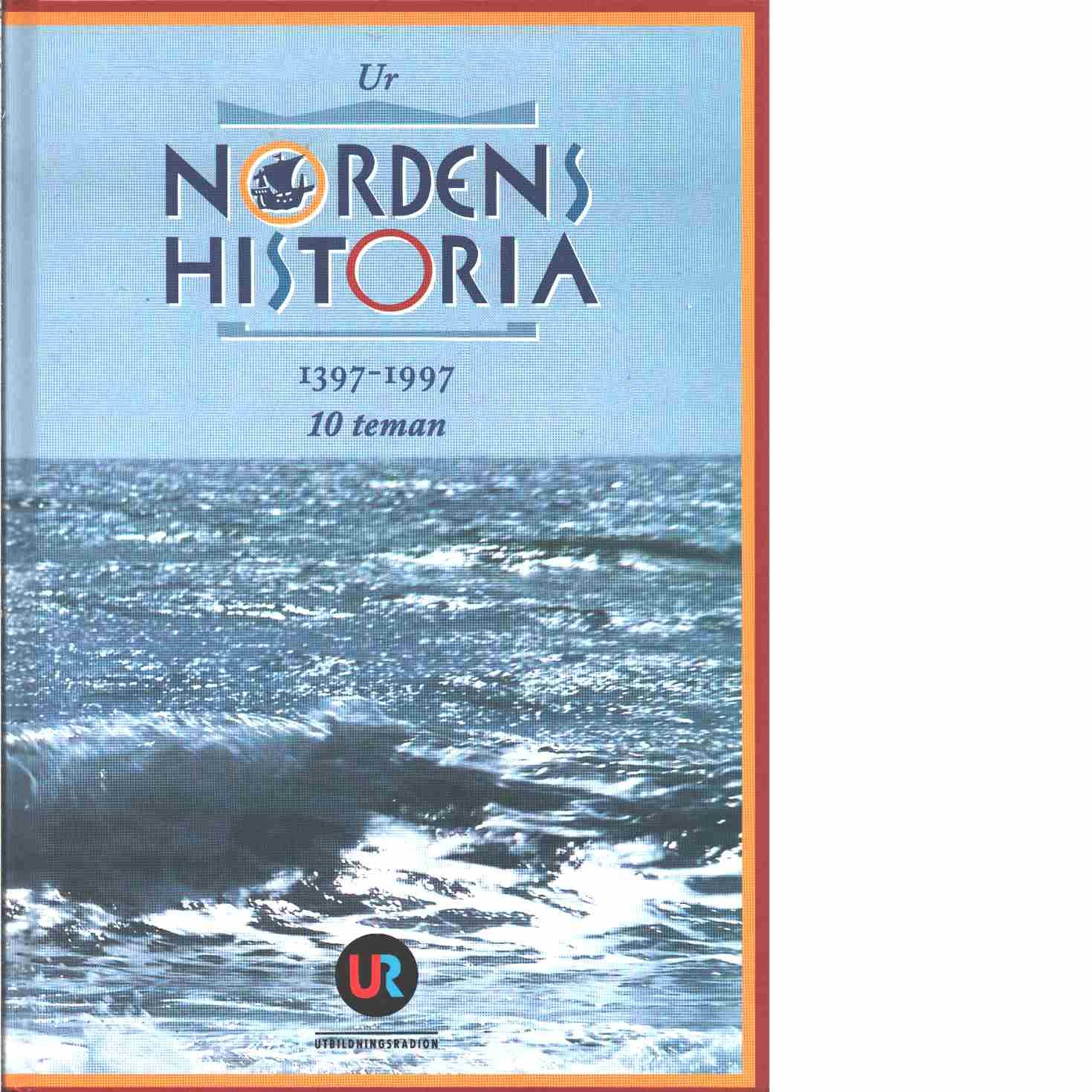 Ur Nordens historia : 1397-1997 : 10 teman - Nissen, Henrik S.,