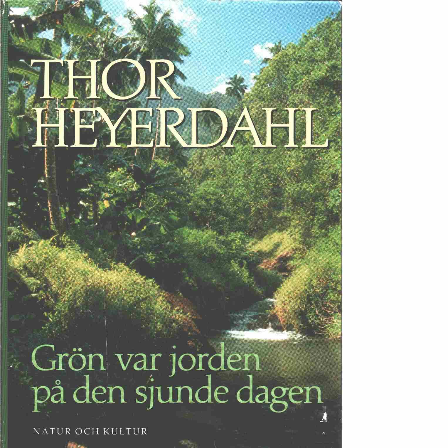 Grön var jorden på den sjunde dagen - Heyerdahl, Thor