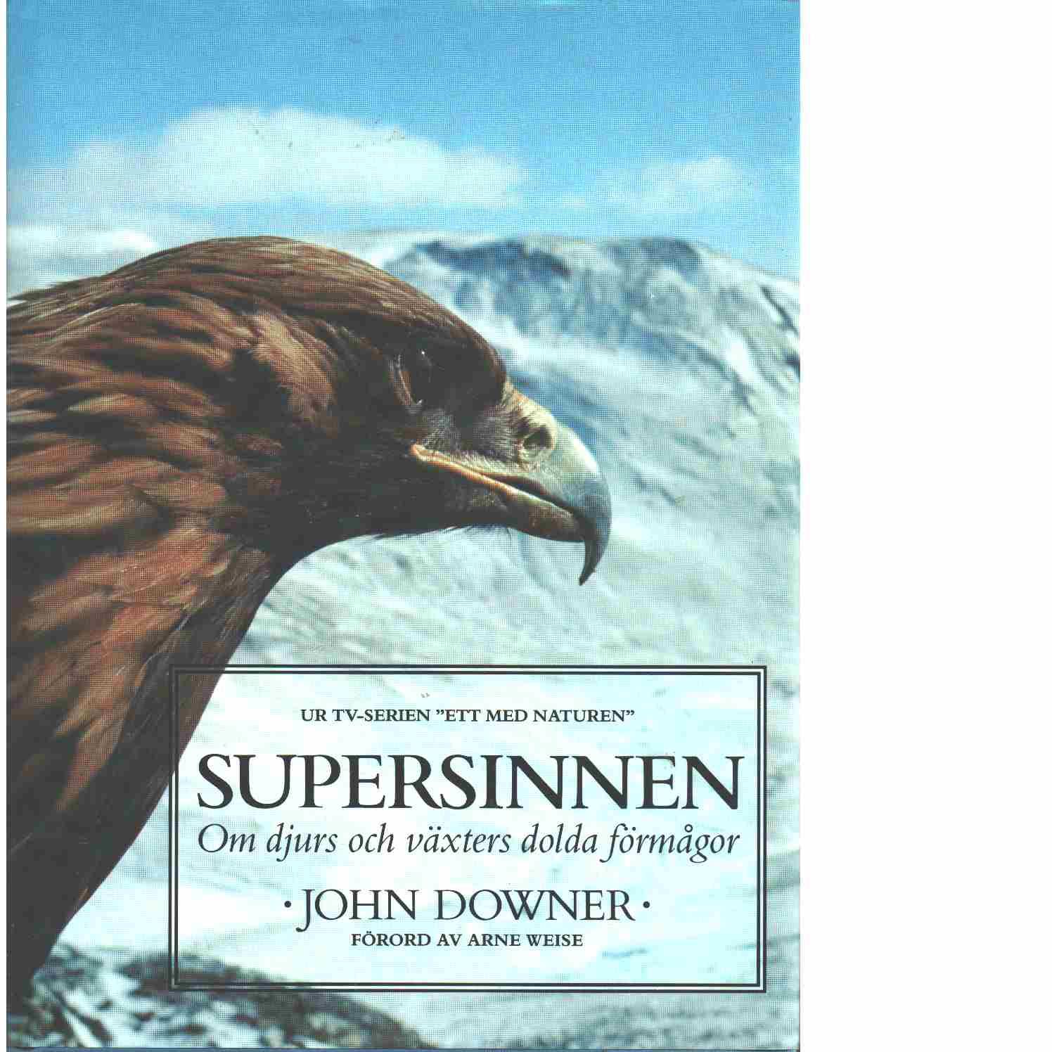 Supersinnen : om djurs och växters dolda förmågor  - Downer, John