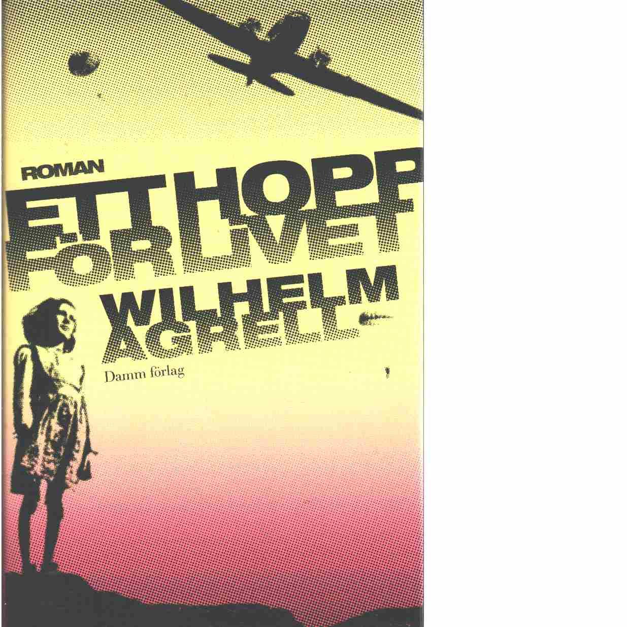 Ett hopp för livet - Agrell, Wilhelm
